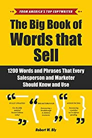 The Big Book of Words That Sell: 1200 Words and Phrases That Every Salesperson and Marketer Should Know and Us