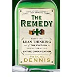 The Remedy: Bringing Lean Thinking Out of the Factory to Transform the Entire Organization [Hardcover](2010)byPascal Dennis