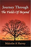Journey Through the Fields of Beyond, Malcolm A. Harvey, 0595252087
