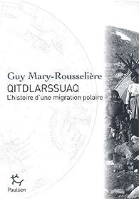 Qitdlarssuaq : L'histoire d'une migration polaire par Guy Mary-Rousselière