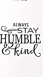 """Chase Grace Studio Always Stay Humble And Kind Inspirational Motivational Vinyl Decal Sticker BLACK Cars Trucks Vans SUV Laptops Wall Art 5.5"""" X 5"""" CGS455"""