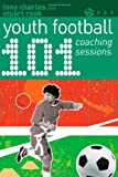 101 Youth Football Coaching Sessions (101 Drills)