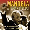 Mandela: An Audio History: Commemorative Edition Audiobook by Nelson Mandela Narrated by Desmond Tutu, Nelson Mandela, Joe Richman