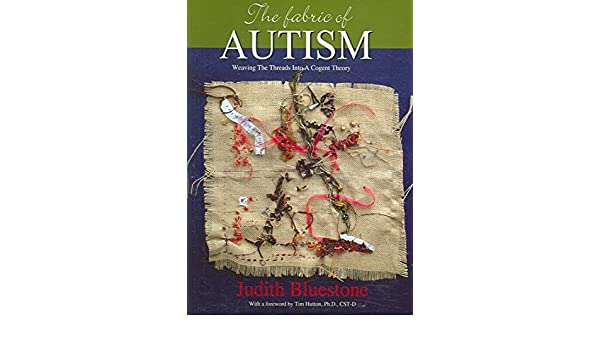 The Fabric of Autism, Weaving The Threads Into A Cogent Theory 2nd (second) edition Text Only: Judith Bluestone: Amazon.com: Books