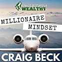 Millionaire Mindset: How to Become Rich in 7 Easy Steps Audiobook by Craig Beck Narrated by Craig Beck