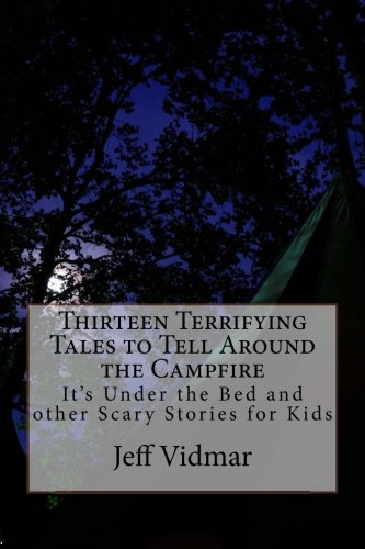 (Thirteen Terrifying Tales to Tell Around the Campfire: It's Under the Bed and other Scary Stories for)