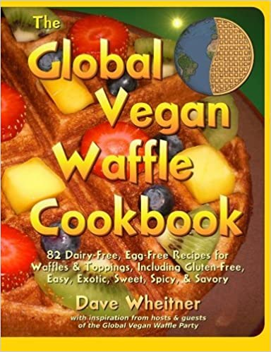Book The Global Vegan Waffle Cookbook: 82 dairy-free, egg-free recipes for waffles & toppings, including gluten-free, easy, exotic, sweet, spicy, & savory by Wheitner, Dave (November 15, 2010)