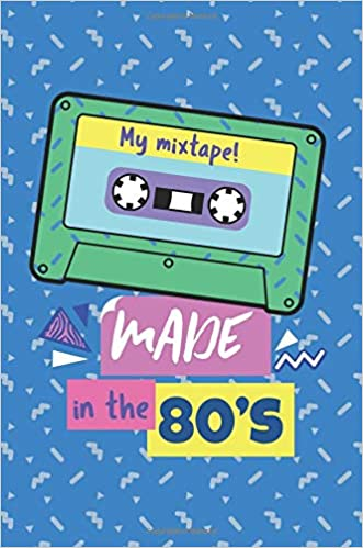 My Mixtape Made In The 80s: Journal Notebook 6x9in 150 pages