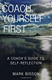 Coach Yourself First: A Coach's Guide to Self-Reflection