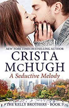A Seductive Melody (The Kelly Brothers Book 5) by [McHugh, Crista]