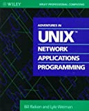Adventures in UNIX Network Applications Programming (Wiley Professional Computing) by Bill Rieken (1992-11-04)