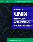 Adventures in UNIX Network Applications Programming (Wiley Professional Computing) by Bill Rieken (1992-11-04)