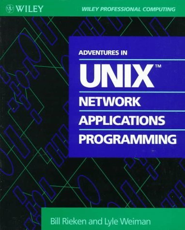 Adventures in UNIX Network Applications Programming (Wiley Professional Computing) by Bill Rieken (1992-11-04) by Wiley-Interscience