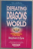 Defeating the Dragons of the World, Stephen D. Eyre, 0877845182