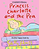 Children's Books: PRINCESS CHARLOTTE AND THE PEA: Adorable Rhyming Bedtime Story/Picture Book, About Caring for the Feelings of Others, for Beginner Readers, with 40 Illustrations, Ages 2-8