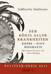 Der König aller Krankheiten: Krebs - eine Biografie (German Edition)