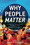 img - for Why People Matter: A Christian Engagement with Rival Views of Human Significance book / textbook / text book