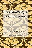 The Grotesque in Church Art, T. Wildridge, 1475257384