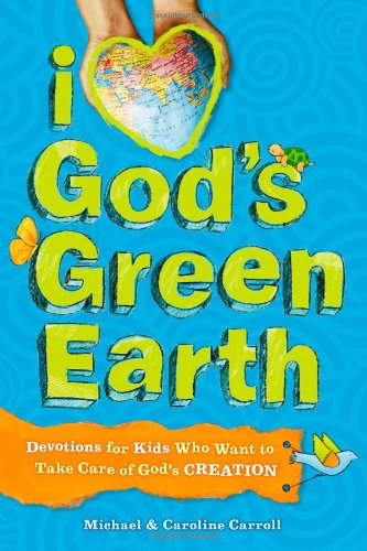 I Love God's Green Earth: Devotions for Kids Who Want to Take Care of God's Creation PDF
