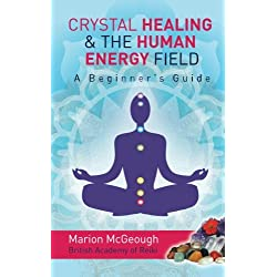Crystal Healing & The Human Energy Field A Beginners Guide
