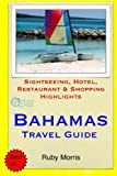 Bahamas Travel Guide: Sightseeing, Hotel, Restaurant & Shopping Highlights (Illustrated)