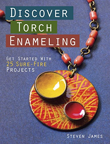 Discover Torch Enameling: Get Started with 25 Sure-Fire Jewelry ()