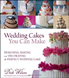 Best Wedding Cakes - Wedding Cakes You Can Make: Designing, Baking, Review