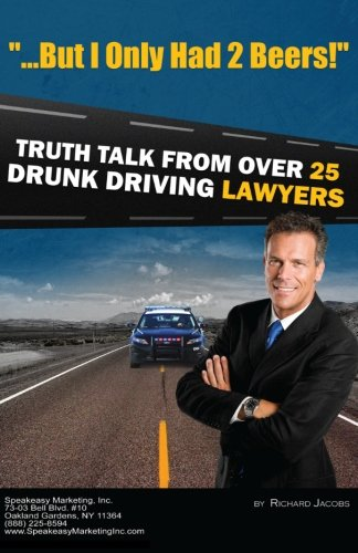 """But I Only Had 2 Beers!"": Truth Talk from over 25 DUI Lawyers (Volume 1)"