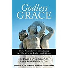 Godless Grace: How Nonbelievers Are Making the World Safer, Richer and Kinder