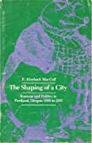 img - for The shaping of a city: Business and politics in Portland, Oregon, 1885-1915 book / textbook / text book