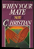 When Your Mate Is Not a Christian, Andre Bustanoby, 0310443717