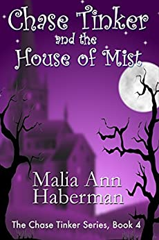 Chase Tinker and the House of Mist (The Chase Tinker Series, Book 4) by [Haberman, Malia Ann]