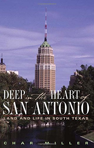 Deep in the Heart of San Antonio: Land and Life in South Texas by Char Miller - Antonio Texas In Shopping San
