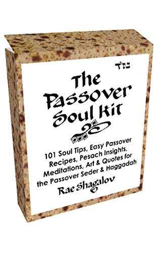 The Passover Soul Kit: 101 Soul Tips, Easy Passover Recipes, Pesach Insights, Meditations, Art & Quotes for the Passover Seder and the Passover Haggadah (Holy Sparks Soul Kits) (English Edition)