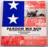 Pardon me boy: The Americans in Ulster, 1942-1945 : a pictorial record