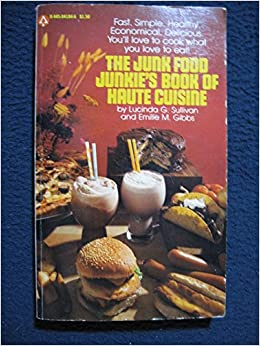 The junk food junkies book of haute cuisine lucinda g sullivan the junk food junkies book of haute cuisine lucinda g sullivan 9780445041844 amazon books forumfinder Images