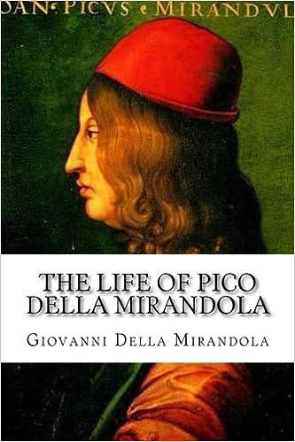 The Life of Pico Della Mirandola: Giovanni Pico Della Mirandola ...