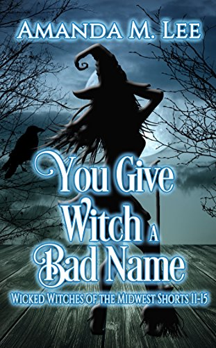 - You Give Witch a Bad Name: Wicked Witches of the Midwest Shorts 11-15
