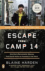 Escape from Camp 14: One Man's Remarkable Odyssey from North Korea to Freedom in the