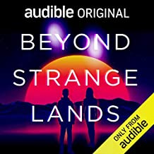 Beyond Strange Lands: An Audible Original