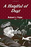 A Handful of Dust, Robert J. Pajer, 0557075246