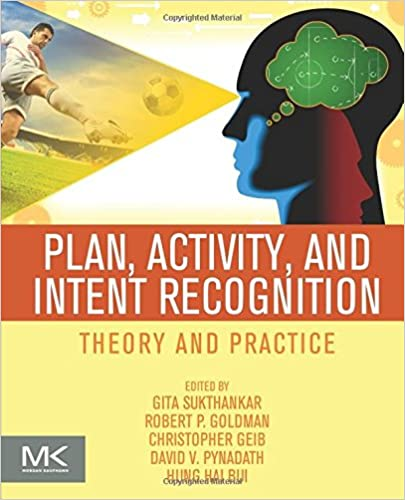Plan, Activity, and Intent Recognition: Theory and Practice 1st Edition