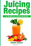 Juicing Recipes for Weight Loss, Vitality and Health, Ginger Langley, 1497557909