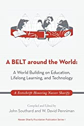 A Belt Around the World: A World Building on Education, Lifelong Learning, and Technology: A Festschrift Honoring Nasser Sharify
