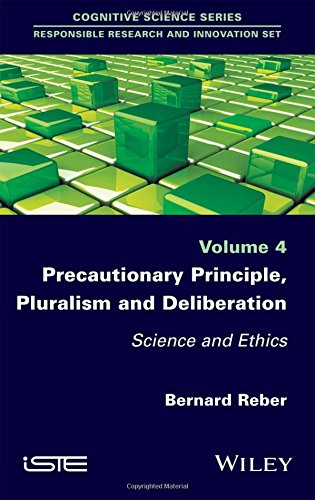 Precautionary Principle, Pluralism and Deliberation: Science and Ethics (Cognietive Science: Responsible Research and Innovation Set)