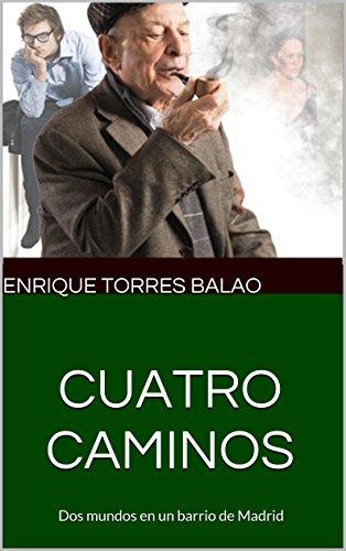 Descargar Libro Cuatro Caminos: Dos Mundos En Un Barrio De Madrid Enrique Torres Balao