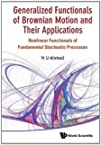 Generalized Functionals of Brownian Motion and Their Applications, Nasir Uddin Ahmed, 9814366366