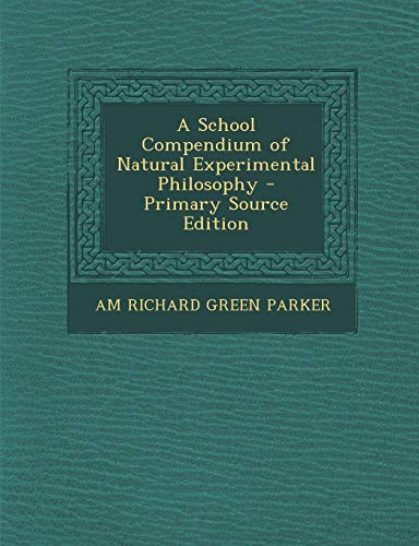 A School Compendium of Natural Experimental Philosophy (A School Compendium Of Natural And Experimental Philosophy)