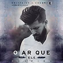 O ar que ele respira [The Air He Breathes] Audiobook by Brittainy C. Cherry Narrated by Jerusa Junqueira, Rafael Guimarães