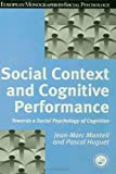 Social Context and Cognitive Performance, Jean-Marc Monteil and Pascal Huguet, 0863777848